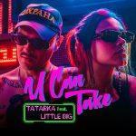 Little Big & Tatarka — U Can Take