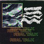 Cakeboy — REAL TALK
