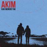 Akim — Как можно так
