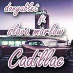 danyablet & Slava Marlow — Cadillac