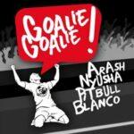 Arash & Nyusha & Pitbull & Blanco — Goalie Goalie