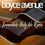 Boyce Avenue — Somewhere Only We Know