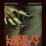 Crystal Murray — Like It Nasty