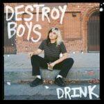 Destroy Boys — Drink