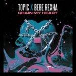 Topic & Bebe Rexha — Chain My Heart
