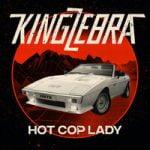 King Zebra — Hot Cop Lady