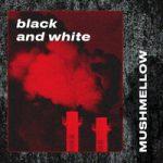 Mushmellow — Black and White