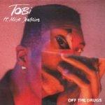 TOBi & Mick Jenkins – Off The Drugs