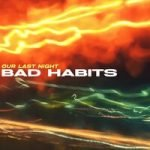 Our Last Night — Bad Habits