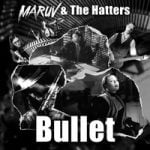 MARUV & The Hatters — Bullet