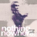 nothing,nowhere. — Pieces of You